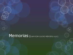 Memorias RAMROMCACHEMEMORIA AUX MEMORIA RAMRandom Access Memory La