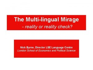 The Multilingual Mirage reality or reality check Nick