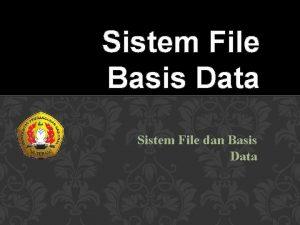 Sistem File Basis Data Sistem File dan Basis