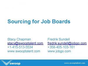 Sourcing for Job Boards Stacy Chapman stacyswooptalent com
