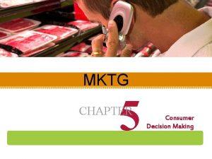 MKTG 5 CHAPTER Consumer Decision Making Understanding Consumer