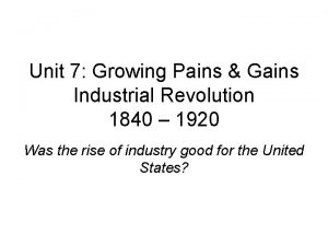 Unit 7 Growing Pains Gains Industrial Revolution 1840