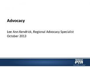 Advocacy Lee Ann Kendrick Regional Advocacy Specialist October