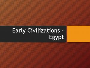 Early Civilizations Egypt Geography Nile River Settlements arose