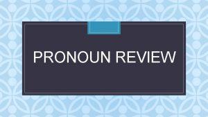PRONOUN REVIEW C Question 1 A pronoun is
