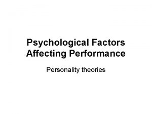 Psychological Factors Affecting Performance Personality theories Personality as