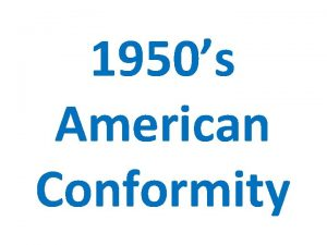 1950s American Conformity Throughout the decade of the