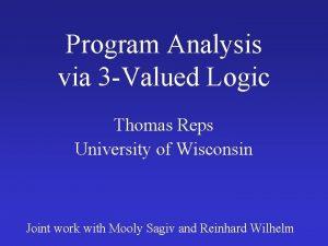 Program Analysis via 3 Valued Logic Thomas Reps