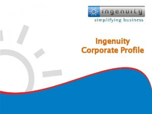 Ingenuity Corporate Profile Ingenuity Corporate Profile Ingenuity is