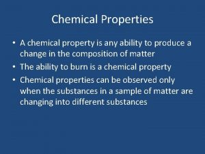Chemical Properties A chemical property is any ability