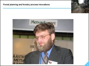 Forest planning and forestry process innovations 1 Forest