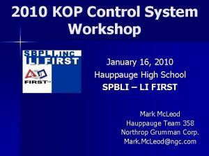 2010 KOP Control System Workshop January 16 2010