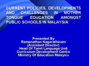 CURRENT POLICIES DEVELOPMENTS AND CHALLENGES IN MOTHER TONGUE