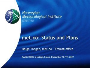met no Status and Plans Helge Tangen met