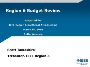 Region 6 Budget Review Prepared for IEEE Region