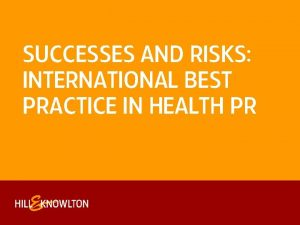 SUCCESSES AND RISKS INTERNATIONAL BEST PRACTICE IN HEALTH