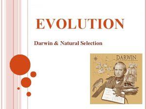 EVOLUTION Darwin Natural Selection BROAD CONCEPT Evolution is