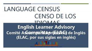 LANGUAGE CENSUS CENSO DE LOS IDIOMAS English Learner