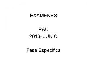 EXAMENES PAU 2013 JUNIO Fase Especifica PAU 2013