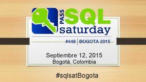 Septiembre 12 2015 Bogot Colombia sqlsat Bogota TSQL