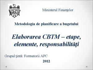 Ministerul Finanelor Metodologia de planificare a bugetului Elaborarea