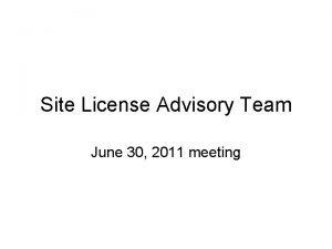 Site License Advisory Team June 30 2011 meeting