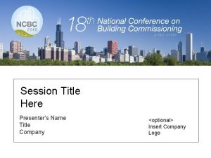 Session Title Here Presenters Name Title Company optional
