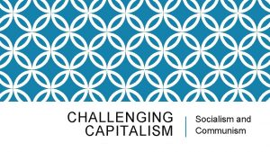 CHALLENGING CAPITALISM Socialism and Communism KEY TERMS TO