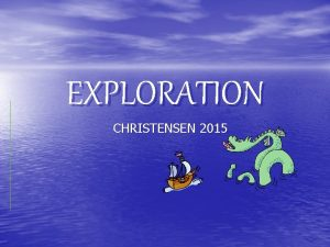 EXPLORATION CHRISTENSEN 2015 AGE OF DISCOVERY Explorers wanted