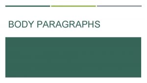 BODY PARAGRAPHS TODAYS OBJECTIVE Finish drafting body paragraphs