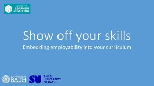 Show off your skills Embedding employability into your