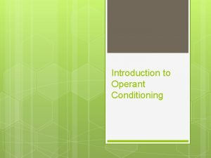 Introduction to Operant Conditioning 2 Operant Classical Conditioning