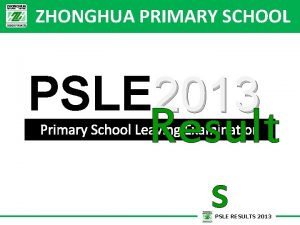 ZHONGHUA PRIMARY SCHOOL PSLE 2013 Result s Primary
