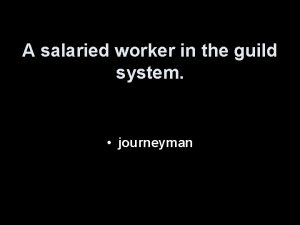 A salaried worker in the guild system journeyman