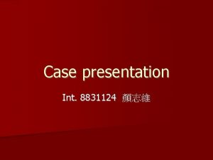 Case presentation Int 8831124 Chief complaint A 44