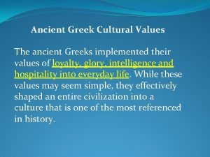 Ancient Greek Cultural Values The ancient Greeks implemented