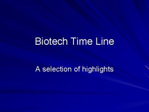 Biotech Time Line A selection of highlights Biotech