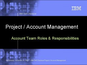 IBM Self Checkout Project Account Management Account Team