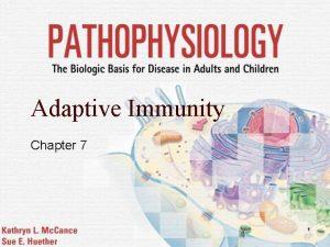 Adaptive Immunity Chapter 7 1 Adaptive Immunity o