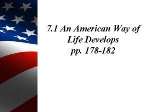 7 1 An American Way of Life Develops
