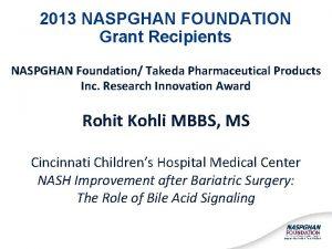 2013 NASPGHAN FOUNDATION Grant Recipients NASPGHAN Foundation Takeda