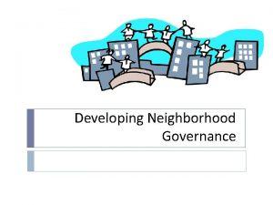 Developing Neighborhood Governance What is neighborhood governance The