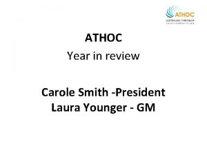 ATHOC Year in review Carole Smith President Laura