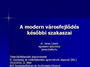 A modern vrosfejlds ksbbi szakaszai dr Jeney Lszl