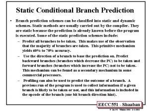 Static Conditional Branch Prediction Branch prediction schemes can
