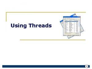 Using Threads 1 Tin trnh Tiu trnh Tin