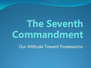 The Seventh Commandment Our Attitude Toward Possessions INTRODUCTION