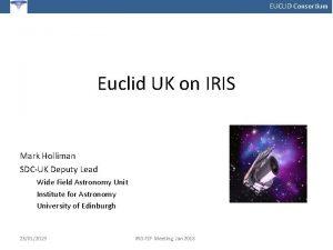 EUCLID Consortium Euclid UK on IRIS Mark Holliman