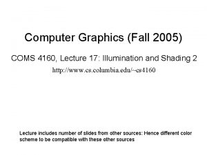 Computer Graphics Fall 2005 COMS 4160 Lecture 17