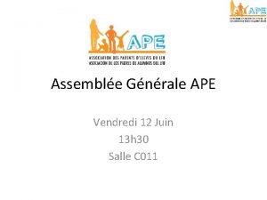 Assemble Gnrale APE Vendredi 12 Juin 13 h